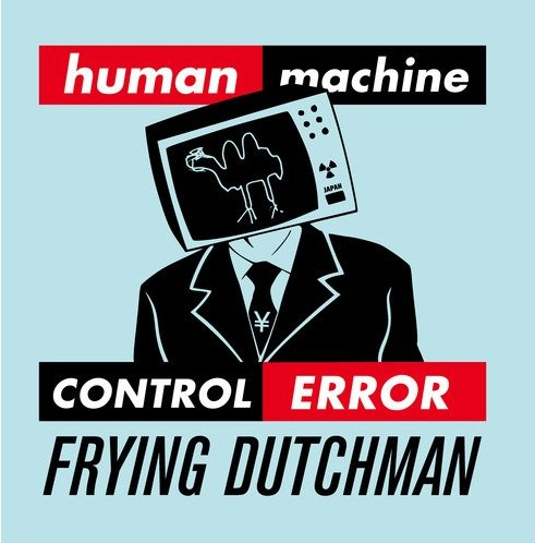 Human Error - FRYING DUTCHMAN
