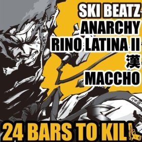 Ski Beatz, Anarchy, Rino Latina II, 漢 & Maccho - 24 Bars To Kill